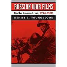 Russian War Films: On the Cinema Front, 1914-2005 by Denise J. Youngblood (15-Oct-2010) Paperback