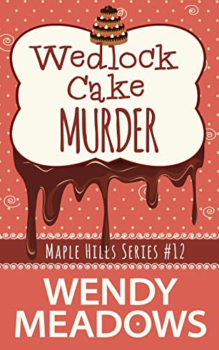 Wedlock Cake Murder (A Maple Hills Cozy Mystery Book 12) (English Edition)
