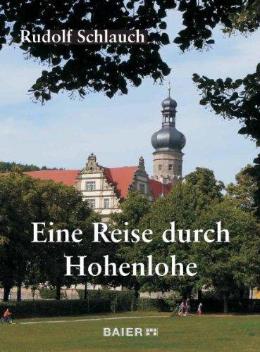 Eine Reise durch Hohenlohe. Geschichte - Kunst - Kultur.