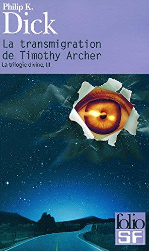 La trilogie divine, III:La transmigration de Timothy Archer