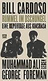 Rummel im Dschungel: Eine Reportage aus Kinshasa. Muhammad Ali gegen George Foreman