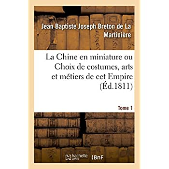 La Chine en miniature ou Choix de costumes, arts et métiers de cet Empire. Tome 1