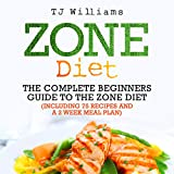Zone Diet: The Ultimate Beginners Guide to the Zone Diet: Includes 75 Recipes and a 2 Week Meal Plan