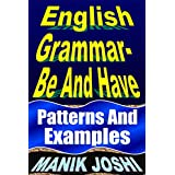 English Grammar- Be and Have: Patterns and Examples (English Daily Use Book 19) (English Edition)