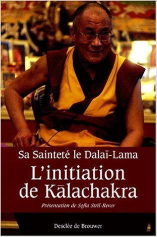 L'Initiation de Kalachakra : Pour la paix dans le monde de Dalaï Lama XIV ,Sofia Stril-Rever (Traduction) ( 10 octobre 2001 )