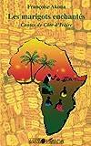 Les marigots enchantés : contes de Côte d'Ivoire