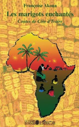 Les marigots enchantés: Contes de Côte d'Ivoire par Françoise Akoua