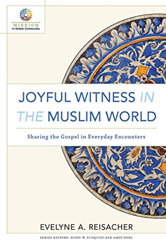 Joyful Witness in the Muslim World: Sharing the Gospel in Everyday Encounters (Mission in Global Community)