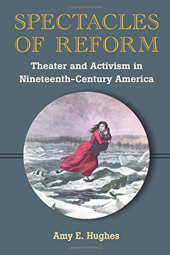 Spectacles of Reform: Theater and Activism in Nineteenth-Century America