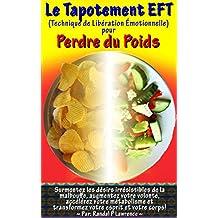 Le tapotement EFT pour perdre du poids: Surmontez les désirs irrésistibles de la malbouffe, augmentez votre volonté, accélérez votre métabolisme et transformez votre esprit et votre corps!