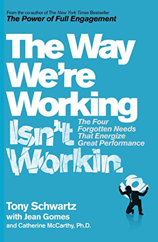 Way We're Working isn't Working: Four Changes to get more out of work and life por Tony Schwartz