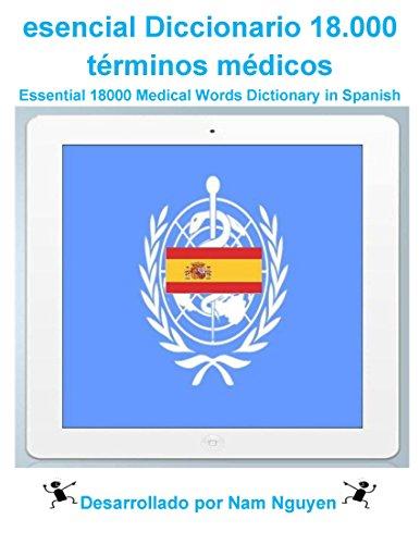 Essential 18000 Medical Words Dictionary in Spanish: Esenciales 18.000 términos médicos Diccionario En Español por Nam Nguyen
