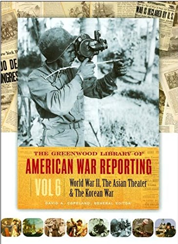 World War II, the Asian Theater; The Korean War (Greenwood Library of American War Reporting)