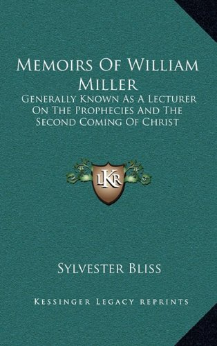 Memoirs of William Miller: Generally Known as a Lecturer on the Prophecies and the Second Coming of Christ