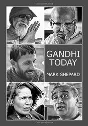 Gandhi Today: A Report on Mahatma Gandhi's Successors