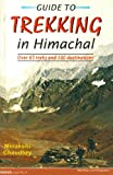 Guide to Trekking in Himachal Pradesh: Over 65 Treks and 100 Destinations