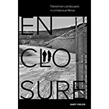 Enclosure: Palestinian Landscapes in a Historical Mirror