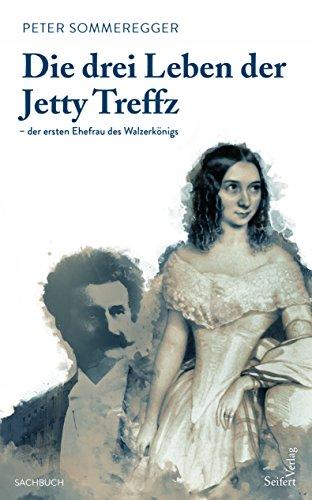Die drei Leben der Jetty Treffz - der ersten Ehefrau des Walzerkönigs