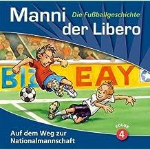 Manni, der Libero: Auf dem Weg zur Nationalmannschaft - Folge 4 (Die Fußballgeschichte) [Ein Hörbuch für Jugendliche - Audio-CDs - 59 Min. / Audiobook]