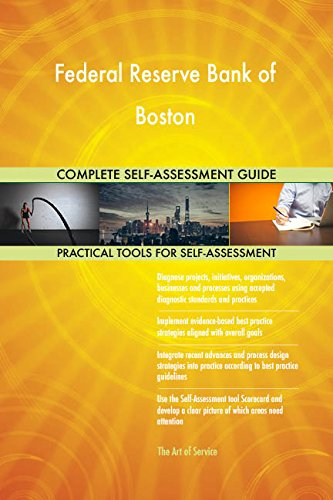 Federal Reserve Bank of Boston All-Inclusive Self-Assessment - More than 700 Success Criteria, Instant Visual Insights, Comprehensive Spreadsheet Dashboard, Auto-Prioritized for Quick Results