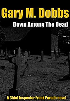 Down Among the Dead: A Chief Inspector Frank Parade wartime mystery. by [Dobbs, Gary]