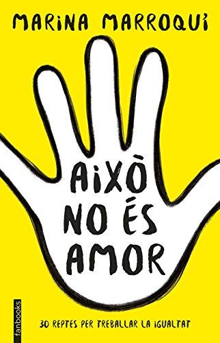Això no és amor: 30 reptes per treballar la igualtat (NO FICCIÓ) por Marina Marroquí Esclápez