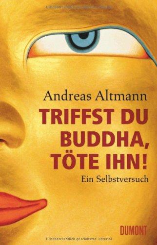 Triffst du Buddha, töte ihn!