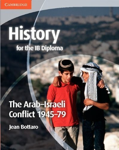 History for the IB Diploma: The Arab-Israeli Conflict 1945-79 by Jean Bottaro (2012-08-27)