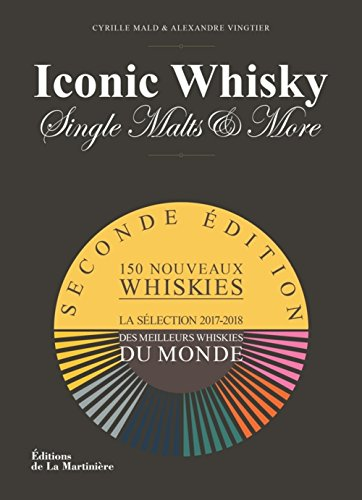 Iconic Whisky - Single malts & more La sélection 2017-2018 des meilleurs whiskies du monde par Cyrille Mald