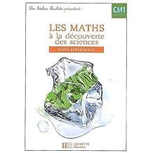 Les maths à la découverte des sciences CM1 : Guide pédagogique