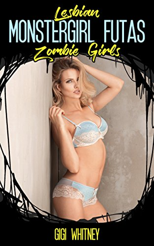 Lesbian Monstergirl Futas: Zombie Girls (English Edition)