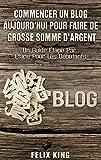 Telecharger Livres Commencer Un Blog Aujourd hui Pour Faire De Grosse Somme d Argent Un Guide Etape Par Etape Pour Les Debutants (PDF,EPUB,MOBI) gratuits en Francaise