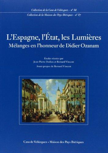 Descargar Libro L'Espagne, l'État, les Lumières: Mélanges en l'honneur de Didier Ozanam (Collection de la Casa de Velázquez) de Jean-Pierre Dedieu