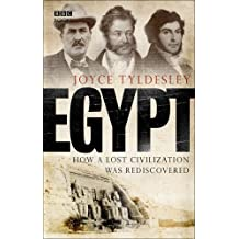 By Joyce Tyldesley Egypt: How A Lost Civilisation Was Rediscovered (New Ed)