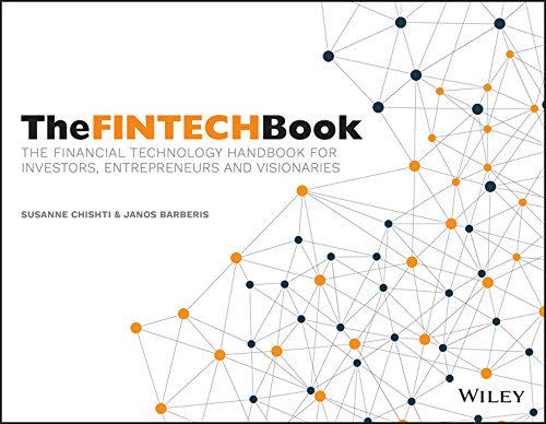 The FINTECH Book: The Financial Technology Handbook for Investors, Entrepreneurs and Visionaries (Wile01)
