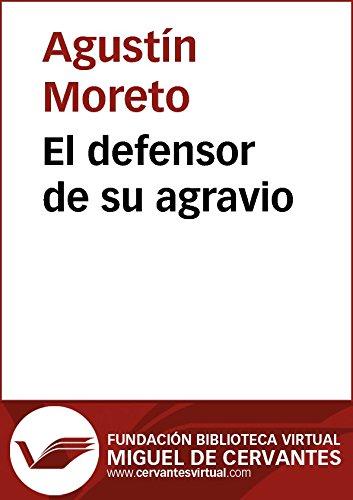 El defensor de su agravio (Biblioteca Virtual Miguel de Cervantes) por Agustín Moreto