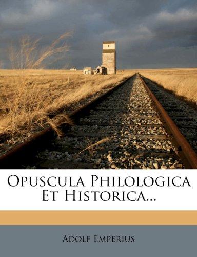 Opuscula Philologica Et Historica...