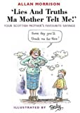 Lies and Truths Ma Mother Telt Me!: Your Scottish Mother's Sayings