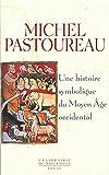 Une histoire symbolique du Moyen Age occidental (Librairie du XXIe siècle)