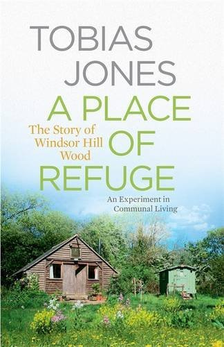 A Place of Refuge: An Experiment in Communal Living - The Story of Windsor Hill Wood