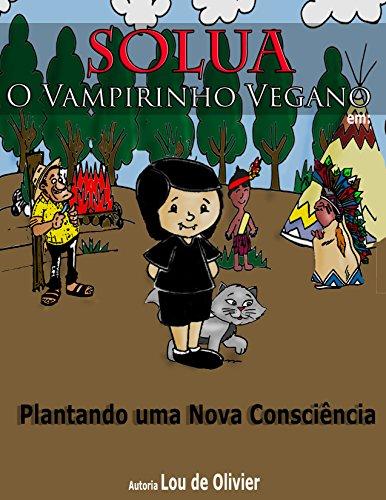 Solua, o vampirinho vegano Peça Teatral: Plantando uma nova consciência (Portuguese Edition) por Lou De Olivier