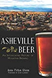 Asheville Beer: An Intoxicating History of Mountain Brewing (English Edition)