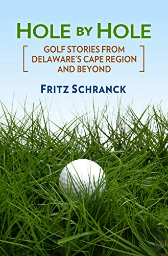 Hole By Hole: Golf Stories from Delaware's Cape Region and Beyond (English Edition) por Frederick Schranck
