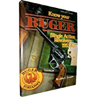 Know Your Ruger Single Action Revolvers 1953-1963 (Know Your Gun Series) 1st edition by Dougan, John (1981) Hardcover - Ruger Revolver