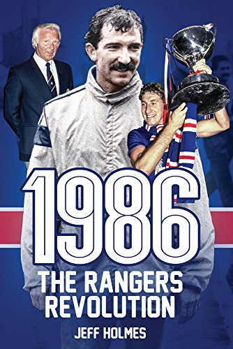 1986: The Rangers Revolution: The Year Which Changed the Club Forever