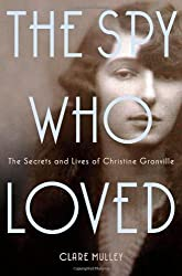 The Spy Who Loved: The Secrets and Lives of Christine Granville by Mulley, Clare (2013) Hardcover