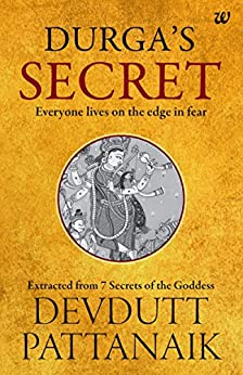 Durga's Secret: Everyone Lives on the Edge in Fear by [Pattanaik, Devdutt]