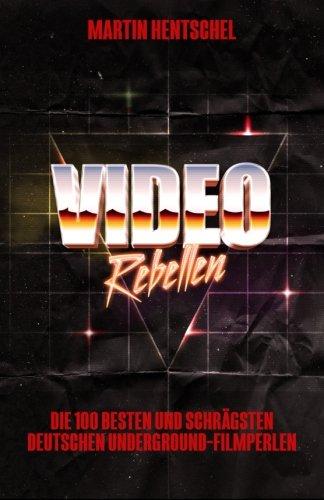 VIDEO REBELLEN - Die 100 besten und schrägsten deutschen Underground-Filmperlen