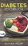 Diabetes Kochbuch: Die besten Diabetes Rezepte für ernährungsbewusste Menschen. So bekommen Sie Blutzucker, Übergewicht und Cholesterin in den Griff. Inklusive Einkaufslisten für Anfänger -