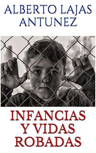 INFANCIAS Y VIDAS ROBADAS por ALBERTO LAJAS  ANTUNEZ
